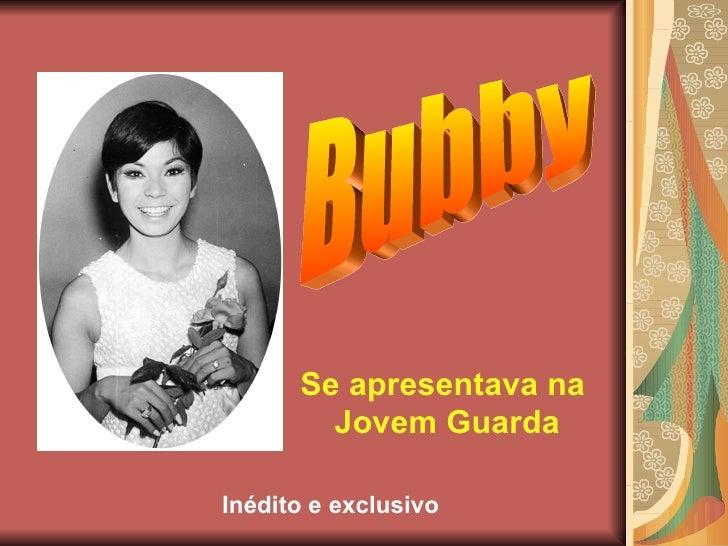 Bubby Se apresentava na  Jovem Guarda Inédito e exclusivo