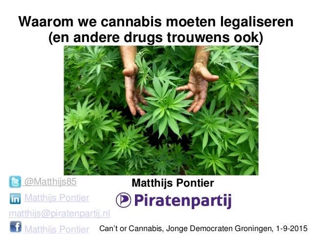 Waarom we cannabis moeten legaliseren (en andere drugs trouwens ook) Matthijs Pontier Can't or Cannabis, Jonge Democraten ...