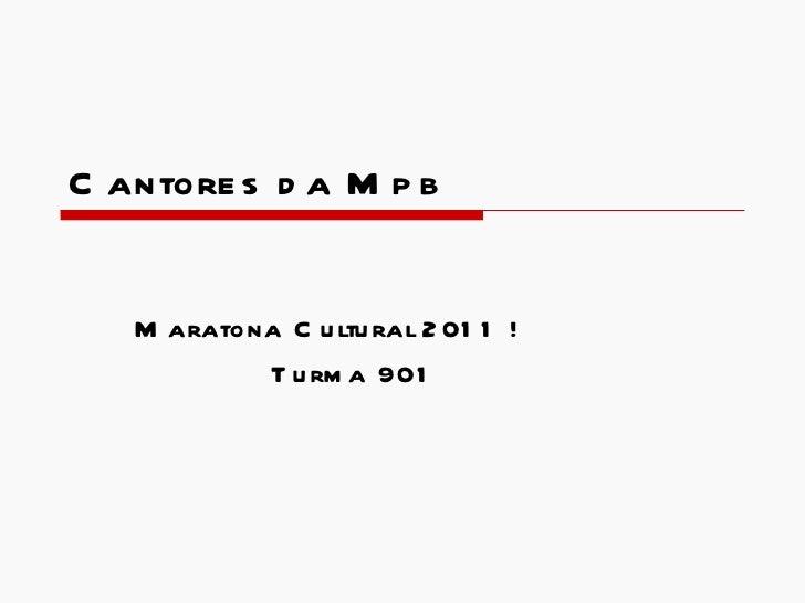 Cantores da Mpb Maratona Cultural 2011 ! Turma 901