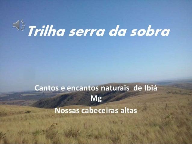 Trilha serra da sobra Cantos e encantos naturais de Ibiá Mg Nossas cabeceiras altas