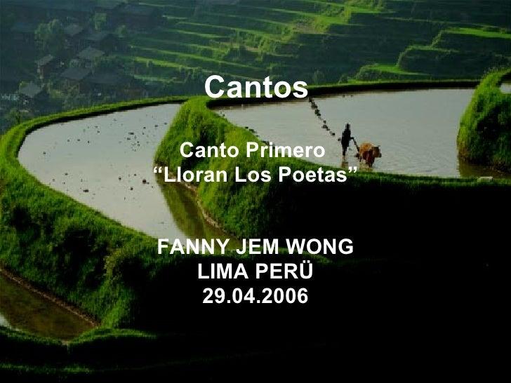 """Cantos  Canto Primero  """" Lloran Los Poetas"""" FANNY JEM WONG LIMA PERÜ 29.04.2006"""