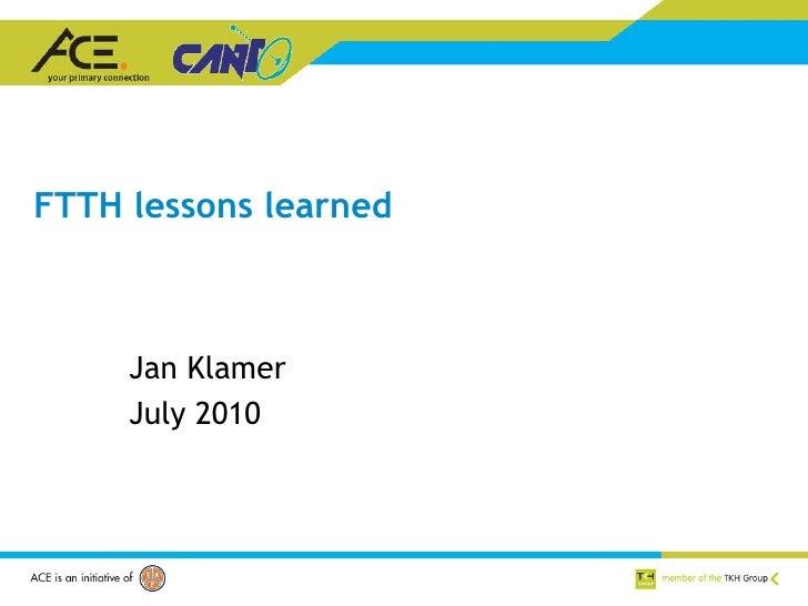FTTH lessons learned Jan Klamer July 2010