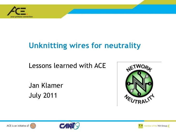 Unknitting wires for neutrality <br />Lessons learned with ACE<br />Jan Klamer<br />July 2011<br />