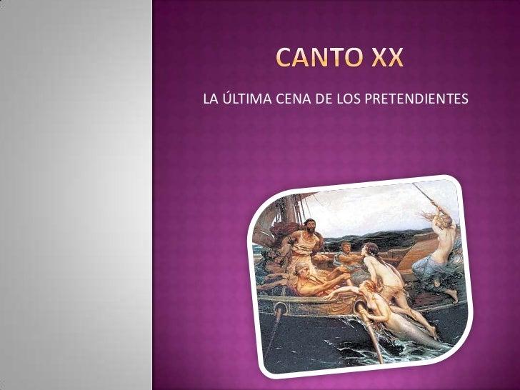 Canto xx<br />LA ÚLTIMA CENA DE LOS PRETENDIENTES  <br />