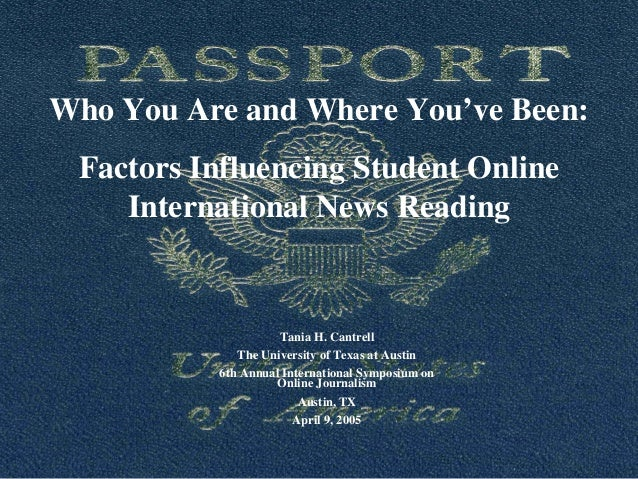 Who You Are and Where You've Been: Factors Influencing Student Online International News Reading Tania H. Cantrell The Uni...