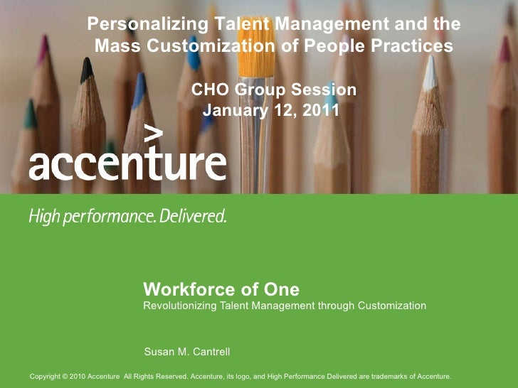 Workforce of One Revolutionizing Talent Management through Customization Susan M. Cantrell Personalizing Talent Management...