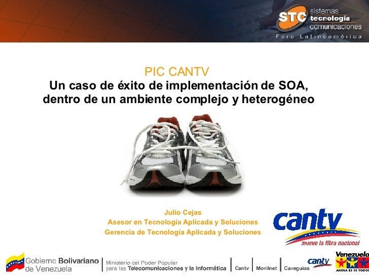 Julio Cejas Asesor en Tecnología Aplicada y Soluciones Gerencia de Tecnología Aplicada y Soluciones PIC CANTV  Un caso de ...