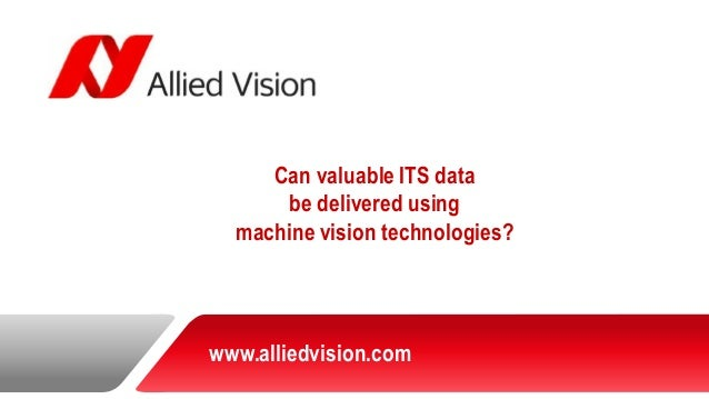 Can valuable ITS databe delivered using machine vision technologies?  www.alliedvision.com