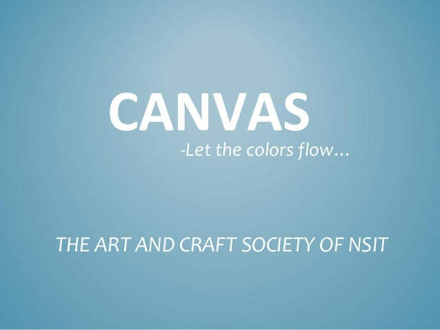 CANVAS-Let the colors flow… THE ART AND CRAFT SOCIETY OF NSIT