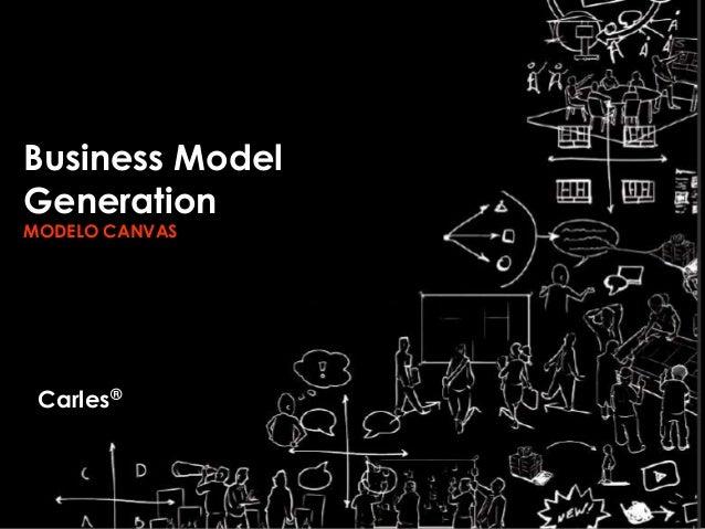 Business Model Generation MODELO CANVAS Carles®