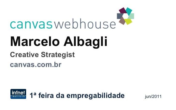 Marcelo Albagli Creative Strategist canvas.com.br 1ª feira da empregabilidade  jun/2011