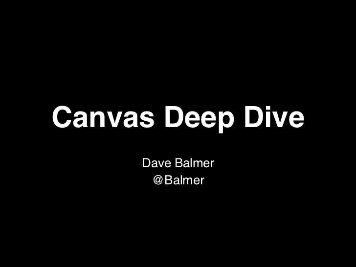 Canvas Deep Dive     Dave Balmer      @Balmer