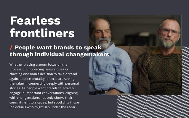 Fearless frontliners / People want brands to speak through individual changemakers Whether placing a zoom focus on the pro...