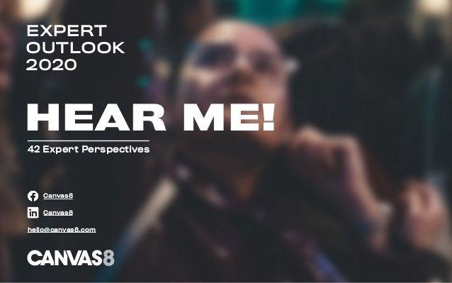 EXPERT OUTLOOK 2020 HEAR ME! 42 Expert Perspectives Canvas8 Canvas8 hello@canvas8.com
