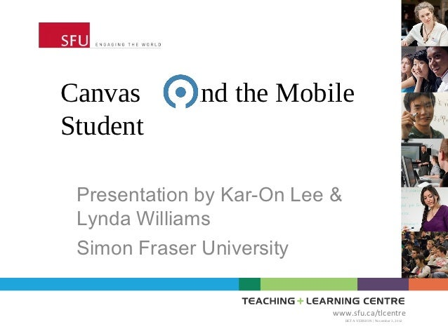Canvas      and the MobileStudent Presentation by Kar-On Lee & Lynda Williams Simon Fraser University                     ...