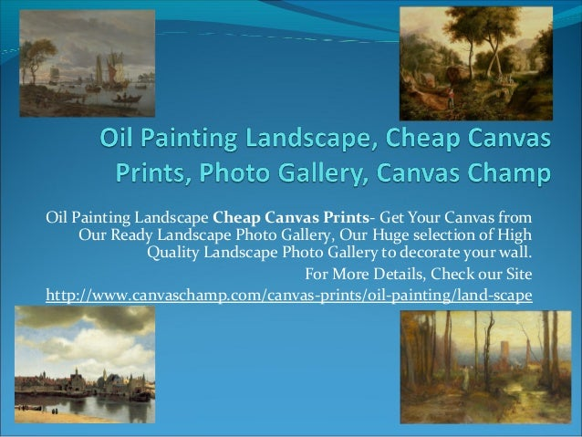 Oil Painting Landscape Cheap Canvas Prints- Get Your Canvas from Our Ready Landscape Photo Gallery, Our Huge selection of ...