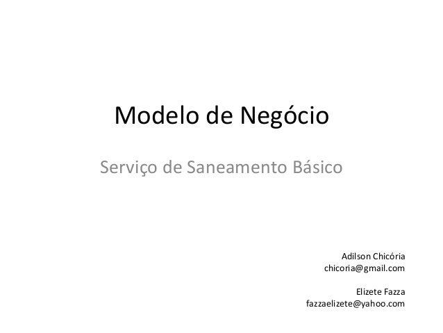 Modelo de NegócioServiço de Saneamento BásicoAdilson Chicóriachicoria@gmail.comElizete Fazzafazzaelizete@yahoo.com