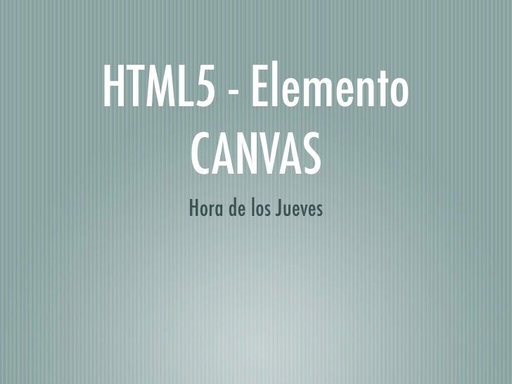 HTML5 - Elemento     CANVAS     Hora de los Jueves