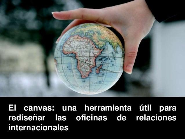 El canvas: una herramienta útil para rediseñar las oficinas de relaciones internacionales
