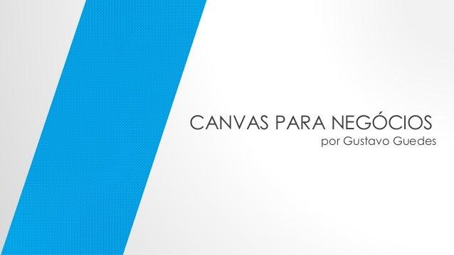 CANVAS PARA NEGÓCIOS por Gustavo Guedes