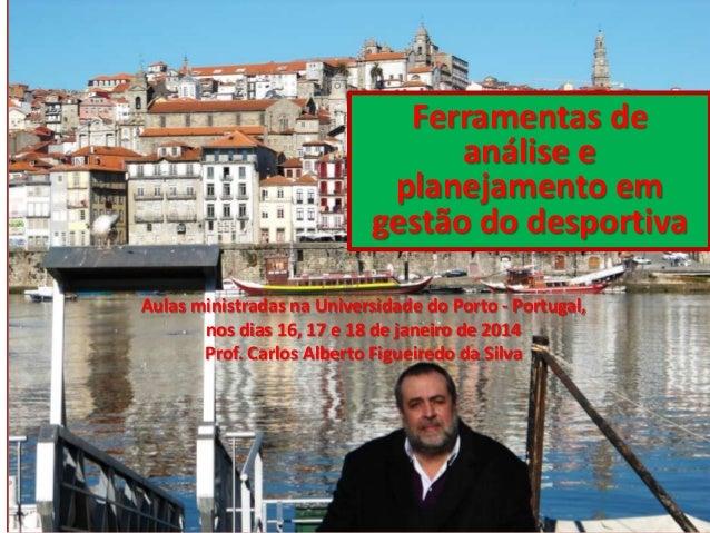 Ferramentas de análise e planejamento em gestão do desportiva Aulas ministradas na Universidade do Porto - Portugal, nos d...
