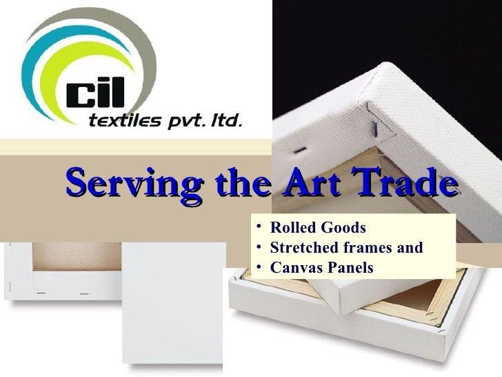 Serving the Art Trade <ul><li>Rolled Goods </li></ul><ul><li>Stretched frames and  </li></ul><ul><li>Canvas Panels </li></ul>