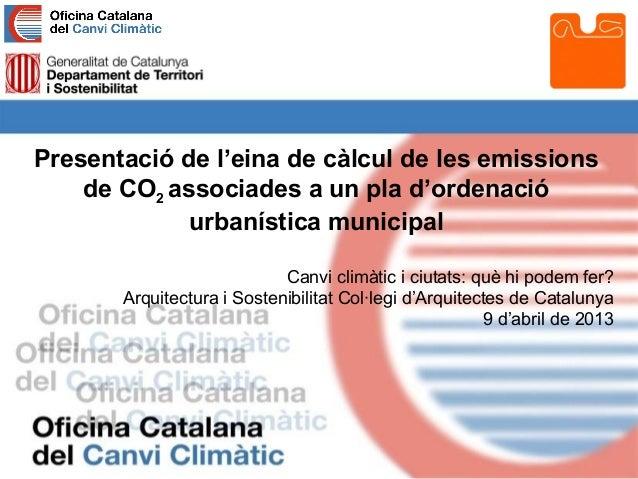 Presentació de l'eina de càlcul de les emissions    de CO2 associades a un pla d'ordenació             urbanística municip...