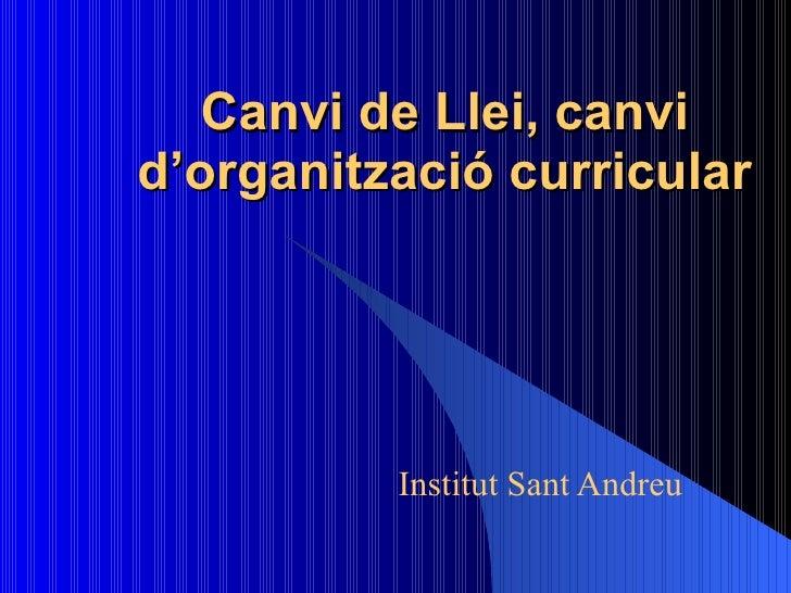 Canvi de Llei, canvi d'organització curricular Institut Sant Andreu