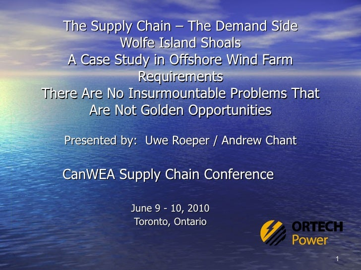 The Supply Chain – The Demand Side Wolfe Island Shoals A Case Study in Offshore Wind Farm Requirements There Are No Insurm...
