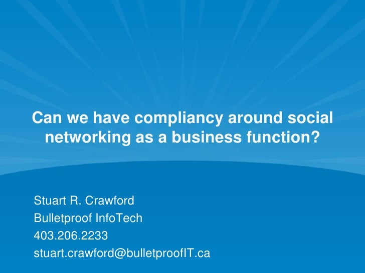 Can we have compliancy around social networking as a business function?<br />Stuart R. Crawford<br />Bulletproof InfoTech<...