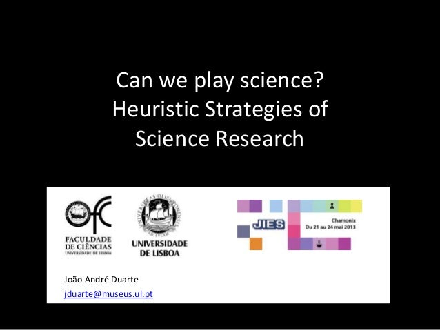 Can we play science?Heuristic Strategies ofScience ResearchJoão André Duartejduarte@museus.ul.pt