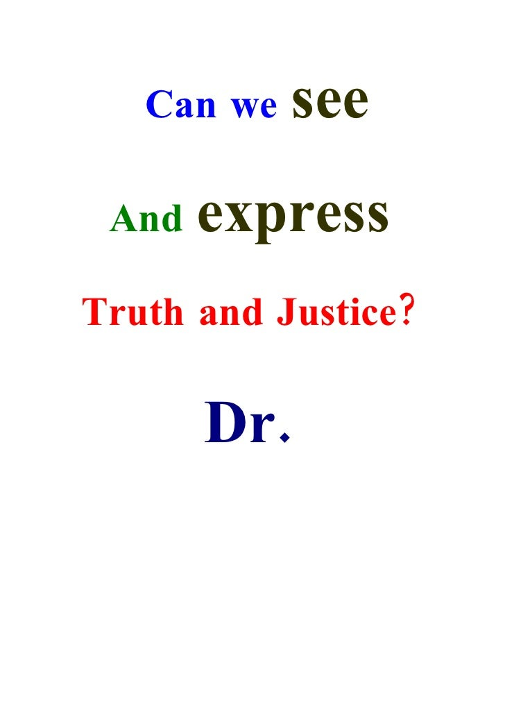 Can we   see  And   express Truth and Justice?         Dr.