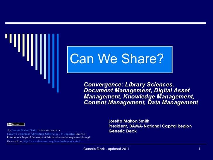 Can We Share? Convergence: Library Sciences, Document Management, Digital Asset Management, Knowledge Management, Content ...