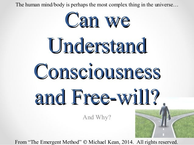 "Can weCan we UnderstandUnderstand ConsciousnessConsciousness and Free-will?and Free-will? And Why? From ""The Emergent Meth..."