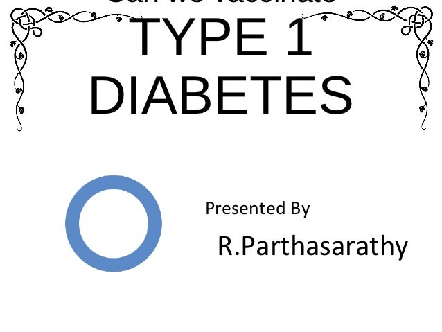 Can we vaccinate TYPE 1DIABETES      Presented By       R.Parthasarathy