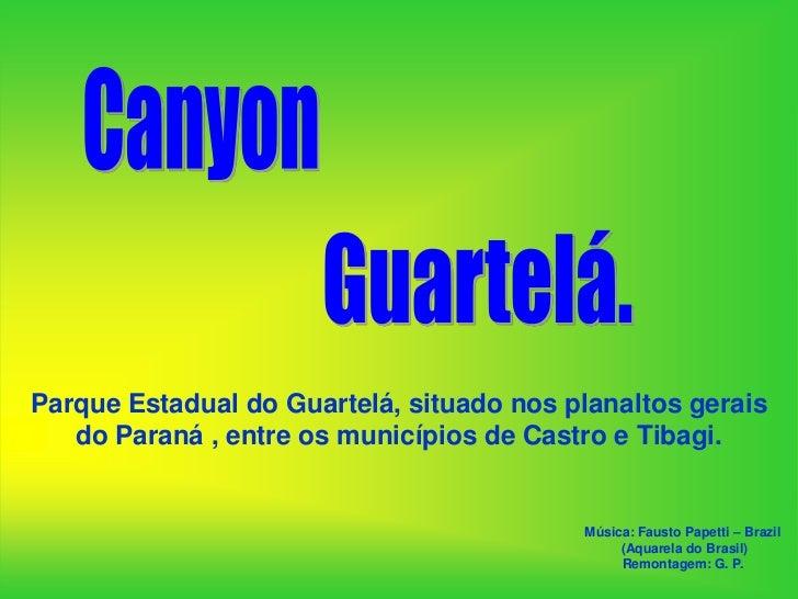Parque Estadual do Guartelá, situado nos planaltos gerais   do Paraná , entre os municípios de Castro e Tibagi.           ...