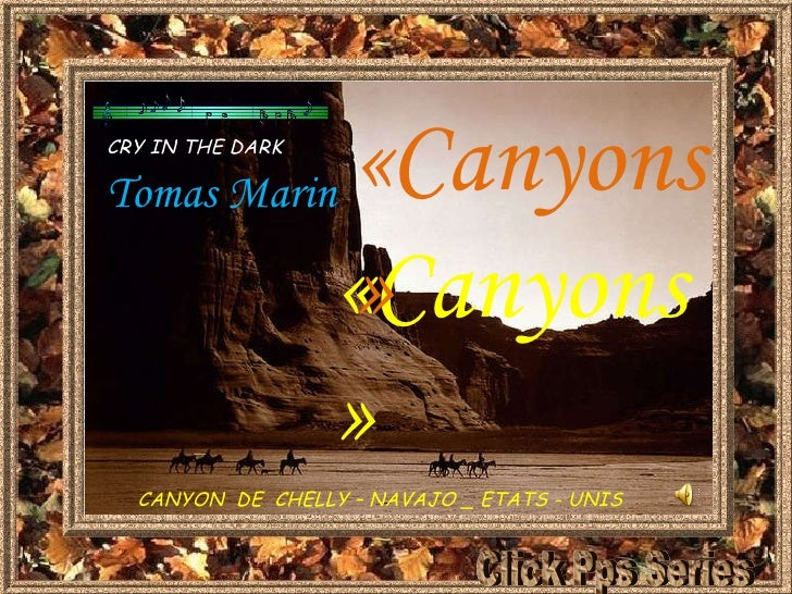 «Canyons» «Canyons» CANYON  DE  CHELLY – NAVAJO _ ETATS - UNIS CRY IN THE DARK Tomas Marin Click Pps Series