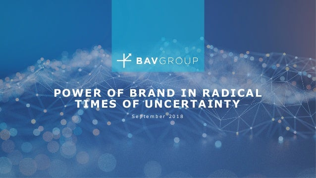 POWER OF BRAND IN RADICAL TIMES OF UNCERTAINTY S e p t e m b e r 2 0 1 8 1