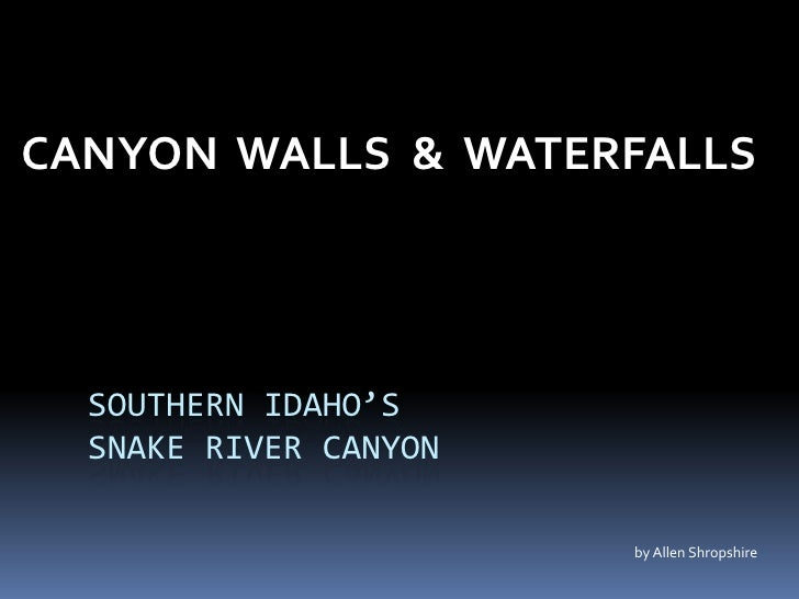 Southern Idaho's SNAKE RIVER CANYON<br />CANYON  WALLS  &  WATERFALLS<br />by Allen Shropshire<br />