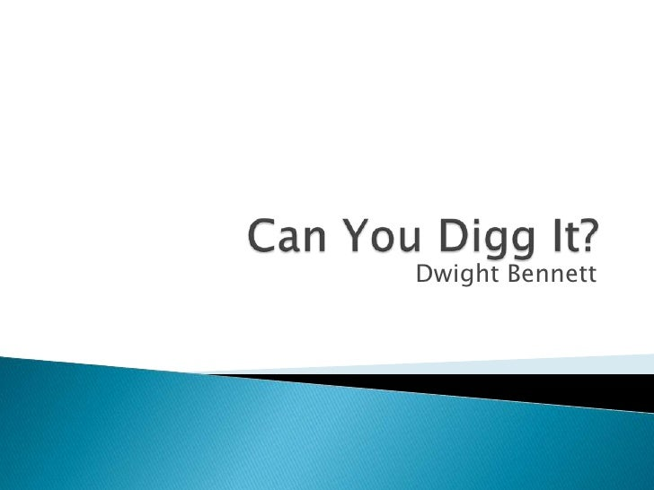 Can You Digg It?<br />Dwight Bennett<br />
