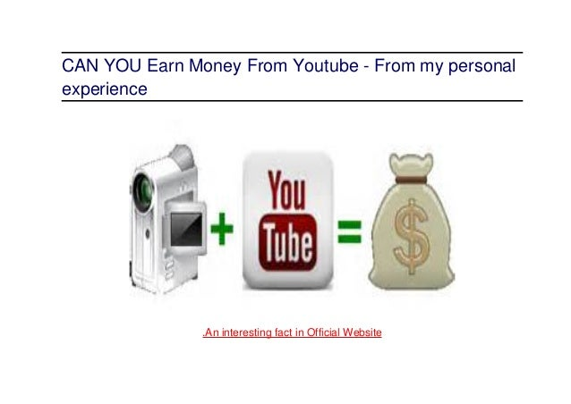 CAN YOU Earn Money From Youtube - From my personal experience .An interesting fact in Official Website