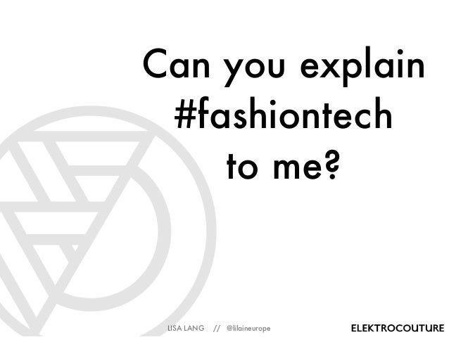LISA LANG // @lilaineurope Can you explain #fashiontech to me?