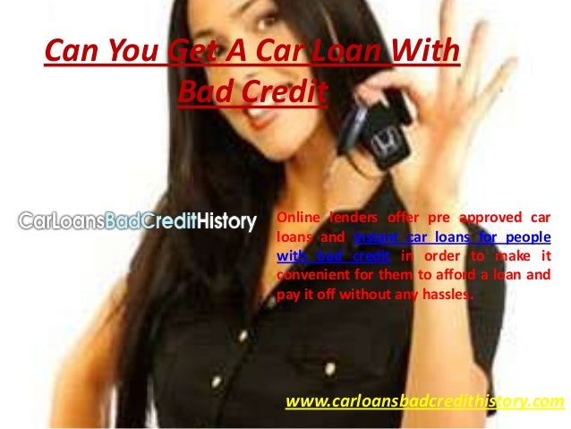 Can You Get A Car Loan With        Bad Credit               Online lenders offer pre approved car               loans and ...