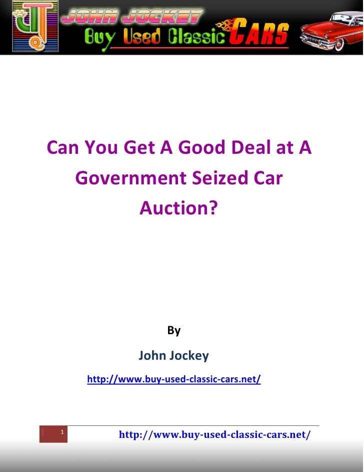 Can You Get A Good Deal at A   Government Seized Car         Auction?                      By                John Jockey  ...