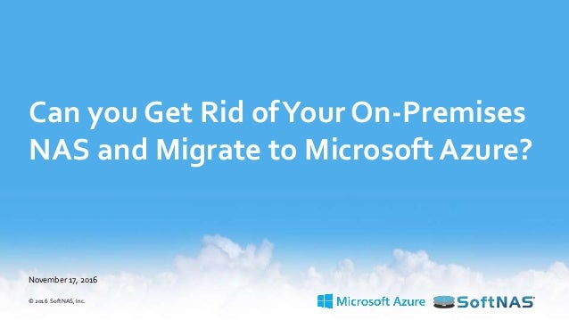 Can you Get Rid of Your On-Premises NAS and Migrate to Microsoft Azur…