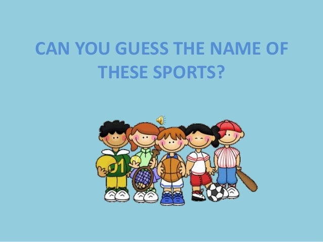 CAN YOU GUESS THE NAME OF THESE SPORTS?