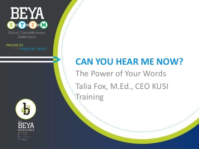 CAN YOU HEAR ME NOW? The Power of Your Words Talia Fox, M.Ed., CEO KUSI Training