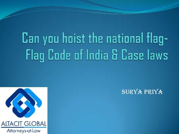 Can you hoist the national flag-Flag Code of India & Case laws<br />Surya priya<br />