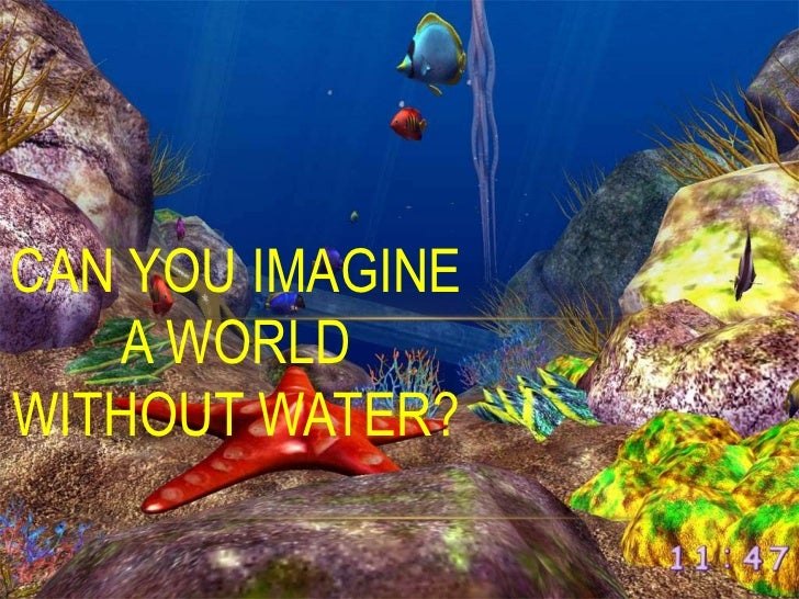 CAN YOU IMAGINE   A WORLDWITHOUT WATER?