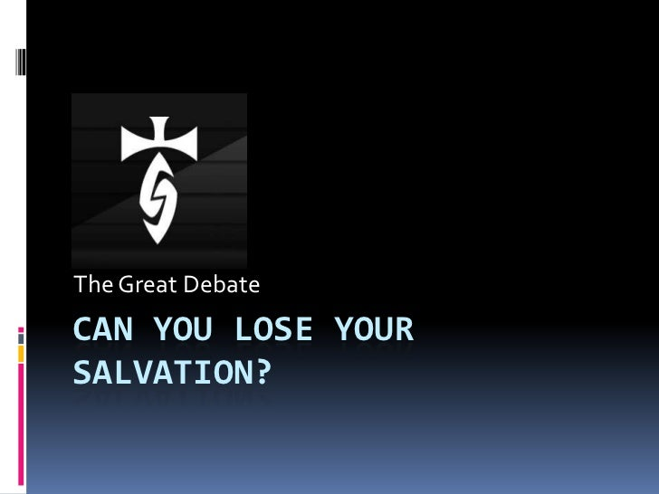 The Great Debate<br />Can you lose your salvation?<br />